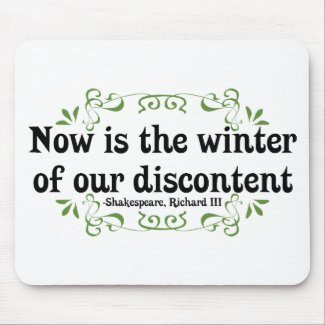 Now is the Winter of our Discontent mousepad