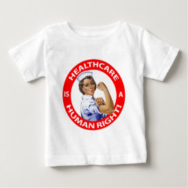 """Nurse """"Rosie"""" says """"Healthcare is a Human Right!"""" Baby T-Shirt"""