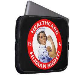 "Nurse ""Rosie"" says ""Healthcare is a Human Right!"" Computer Sleeve"
