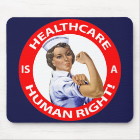 "Nurse ""Rosie"" says ""Healthcare is a Human Right!"" Mouse Pad"