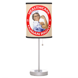 "Nurse ""Rosie"" says ""Healthcare is a Human Right!"" Table Lamp"