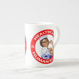 "Nurse ""Rosie"" says ""Healthcare is a Human Right!"" Tea Cup"