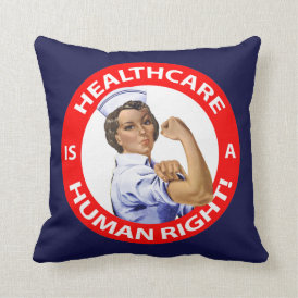 "Nurse ""Rosie"" says ""Healthcare is a Human Right!"" Throw Pillow"