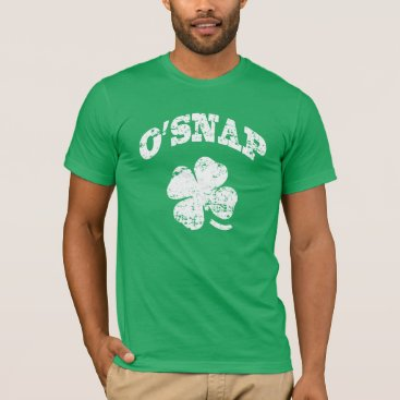 O'SNAP - Funny St Patrick's T-Shirt