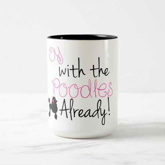 Oy with the Poodle Already mug - Gilmore Girlscom