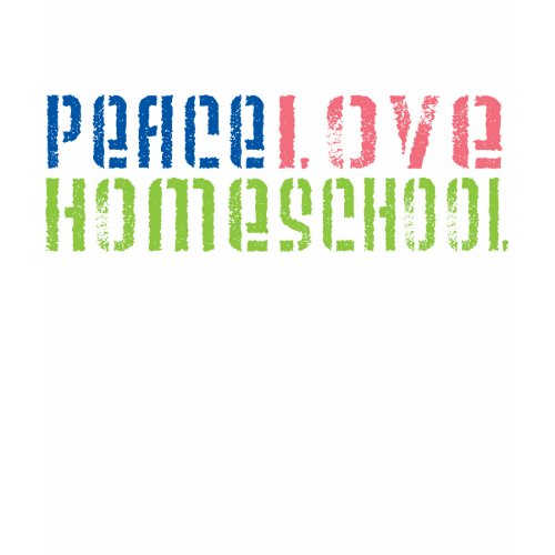 Peace Love Homeschool shirt