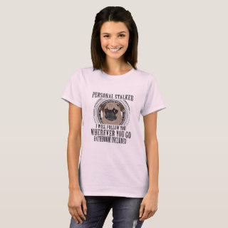 Personal Stalker Pug T-Shirt