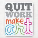 Quit Work, Make Art mousepad mousepad