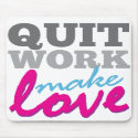 Quit Work, Make Love mousepad mousepad