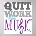 Quit Work, Make Music poster print