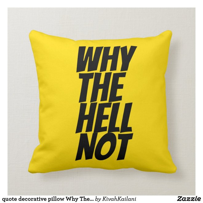 quote decorative pillow Why The Hell Not