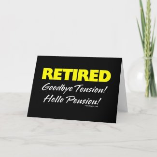 Retired: Goodbye Tension Hello Pension! card