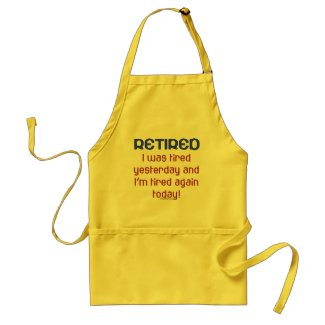 Retired or Tired? Apron