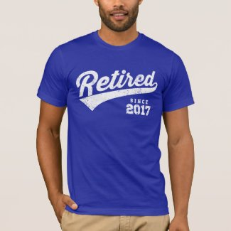 Retired Since 2017 T-Shirt