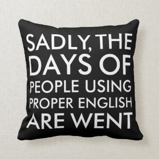 Sadly People Using Proper English Spelling Throw Pillow
