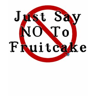 Say No To Fruitcake shirt