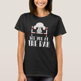 See you at the Bar Funny Poodle Dog Agility Shirt