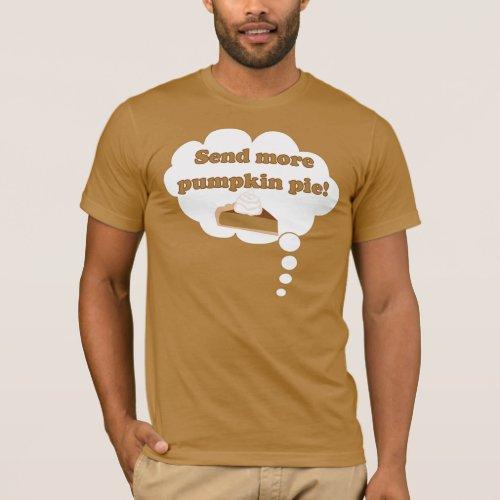 Send more pumpkin pie! T-Shirt