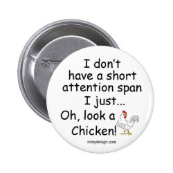 Short Attention Span Chicken Pinback Button