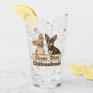 Sleeps With Chihuahuas Glass