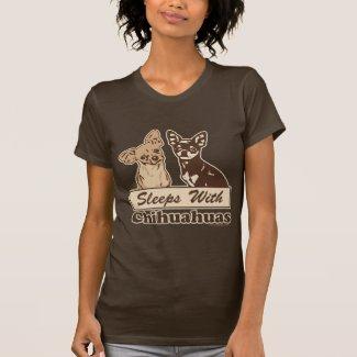 Sleeps With Chihuahuas Shirt