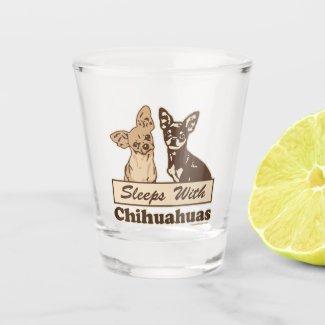 Sleeps With Chihuahuas Shot Glass