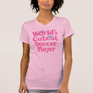 Soccer Player Gift Idea For Her (Worlds Cutest) Tees