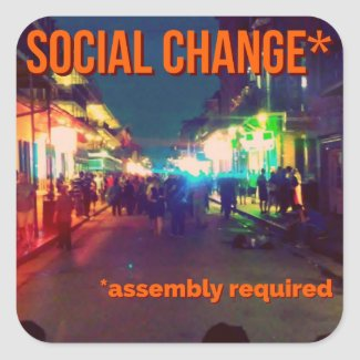 Social Change (assembly required)!