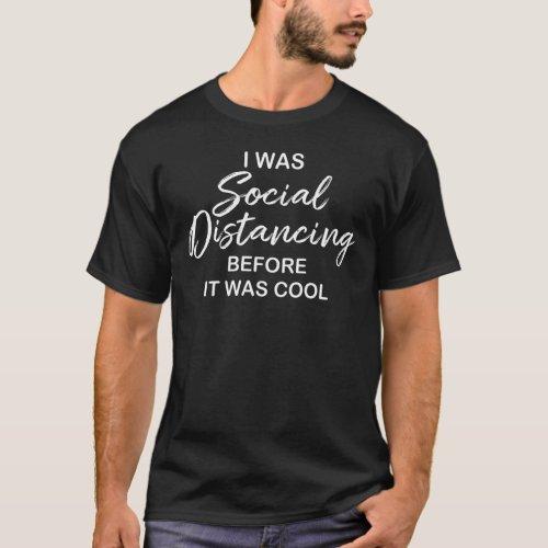 Social Distancing Before it was Cool Humor Dark T-Shirt