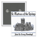 """St. Mattress Of The Springs"" Church buttons"