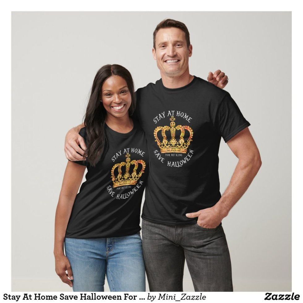 Stay At Home Save Halloween For My King T-Shirt