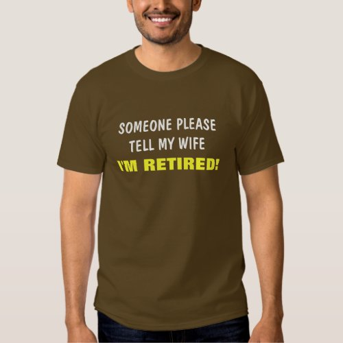 Tell My Wife I'm Retired Saying T Shirts