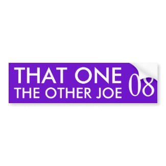 That One/The Other Joe in 08 bumpersticker