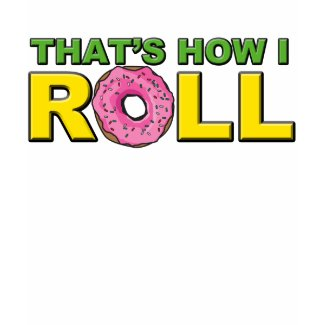 That's How I Roll T-Shirt shirt