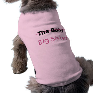 The Baby  Big Sister Dog T Shirt