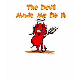 The Devil Made Me Do it! shirt