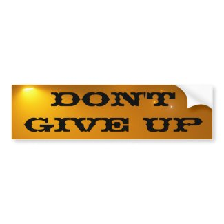 The Don't Give Up bumpersticker