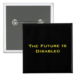 "The Future Is Disabled, 2"" Square Button, Black"
