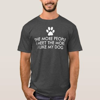 The More People I Meet Dog Quote Dark T-Shirt