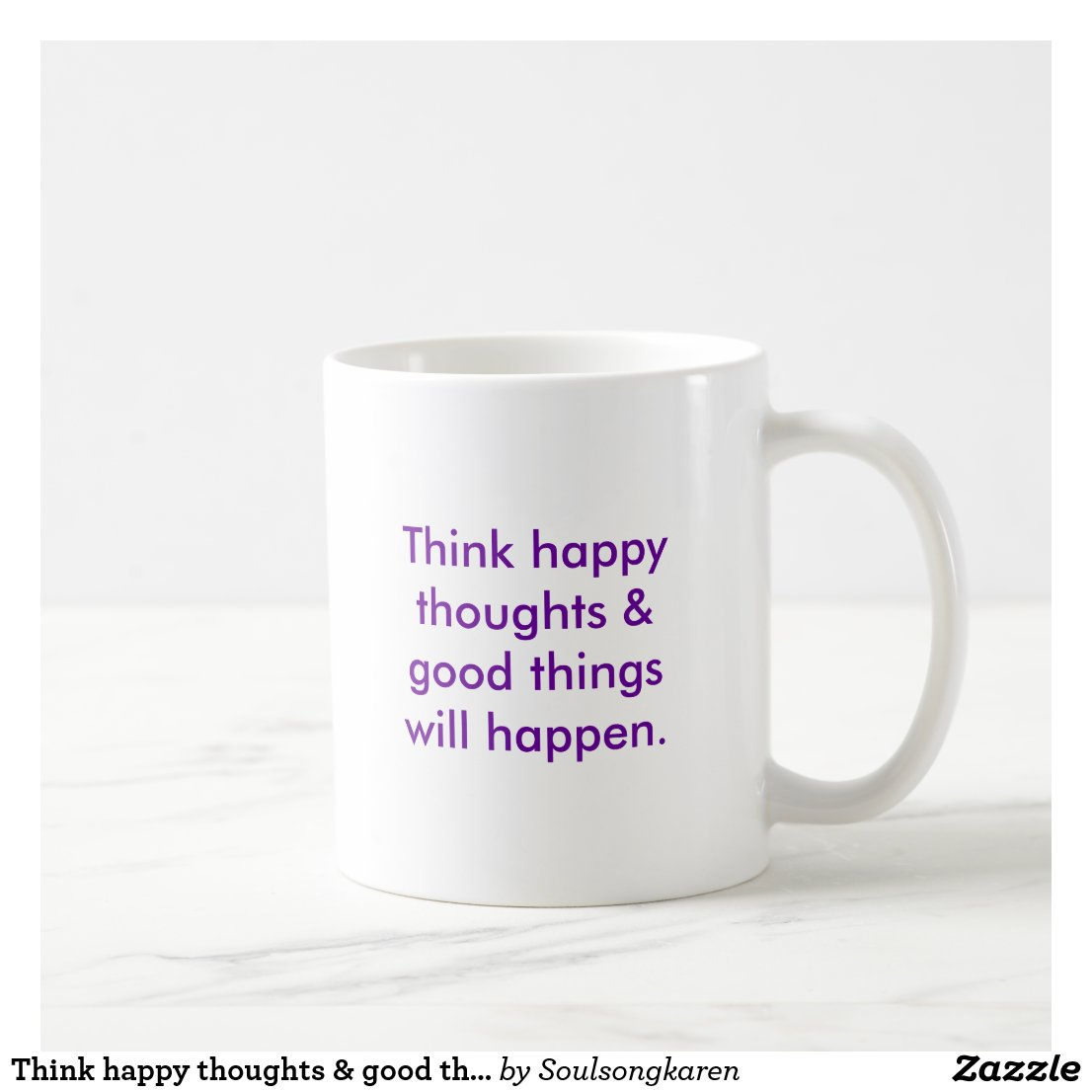 Think happy thoughts & good things will happen. coffee mug