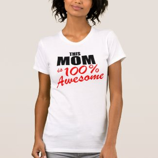 THIS MOM IS 100% AWESOME TSHIRT