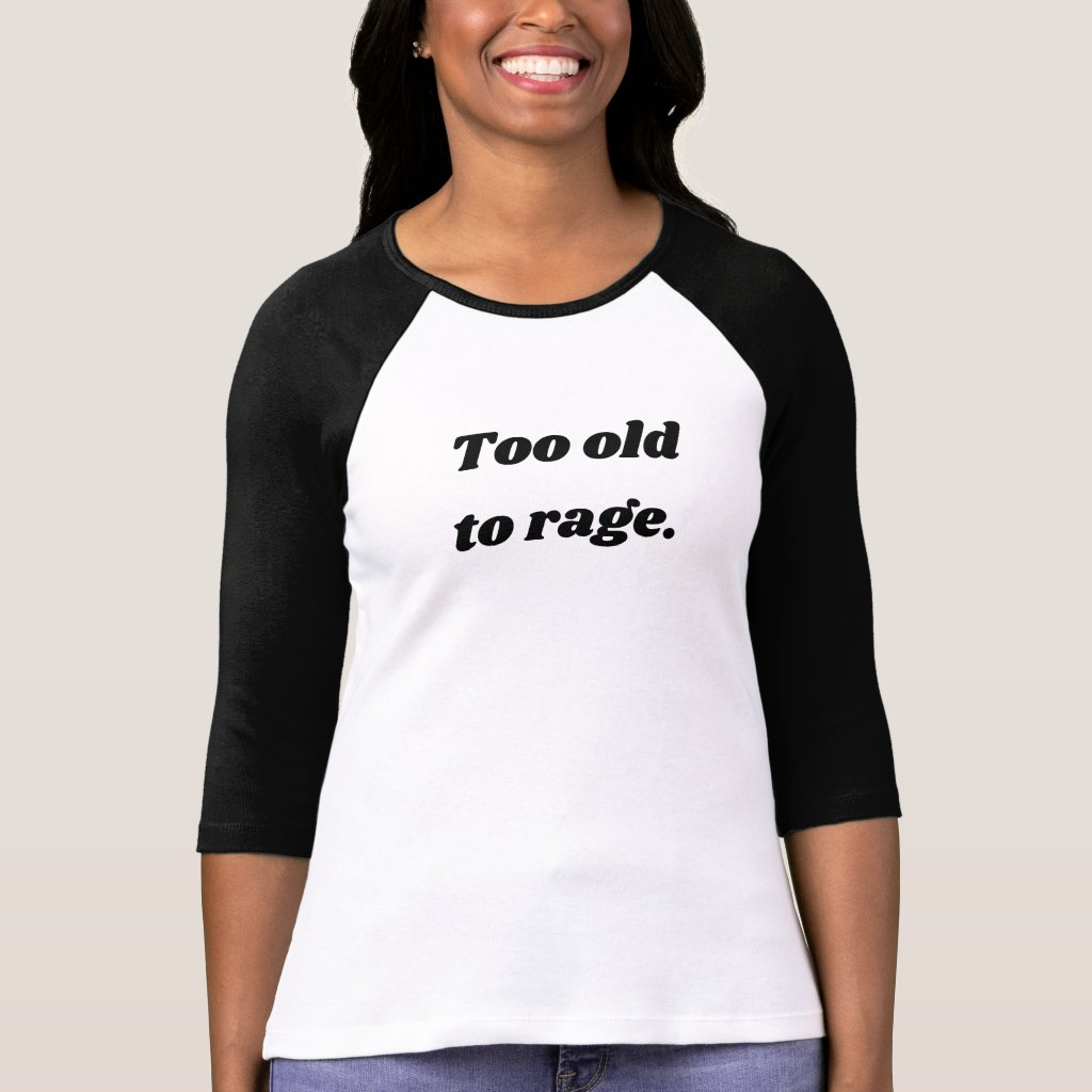 Too old to rage tee