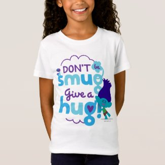 Trolls | Branch - Don't be Smug, Give a Hug T-Shirt