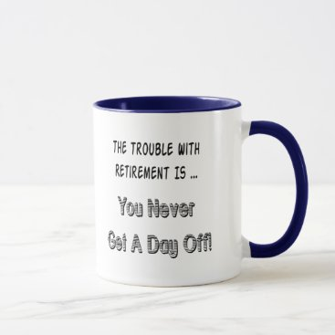 Trouble With Retirement Gifts and T-shirts Mug