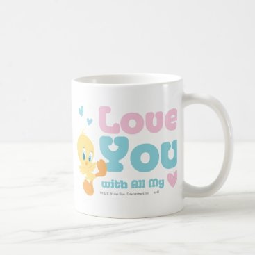 """Tweety """"Love You With All My Heart"""" Coffee Mug"""