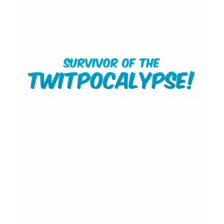 Twitpocalypse Survivor shirt