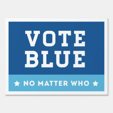 Vote Blue No Matter Who Sign