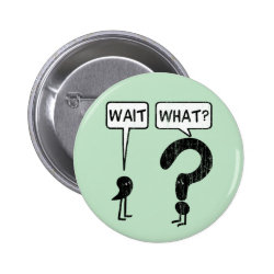 Wait, What? Button