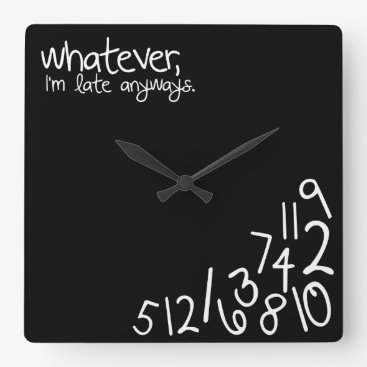 whatever, I'm late anyways Square Wall Clock