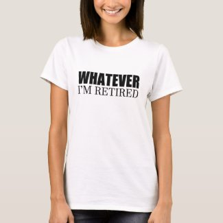 Whatever I'm Retired T-Shirt